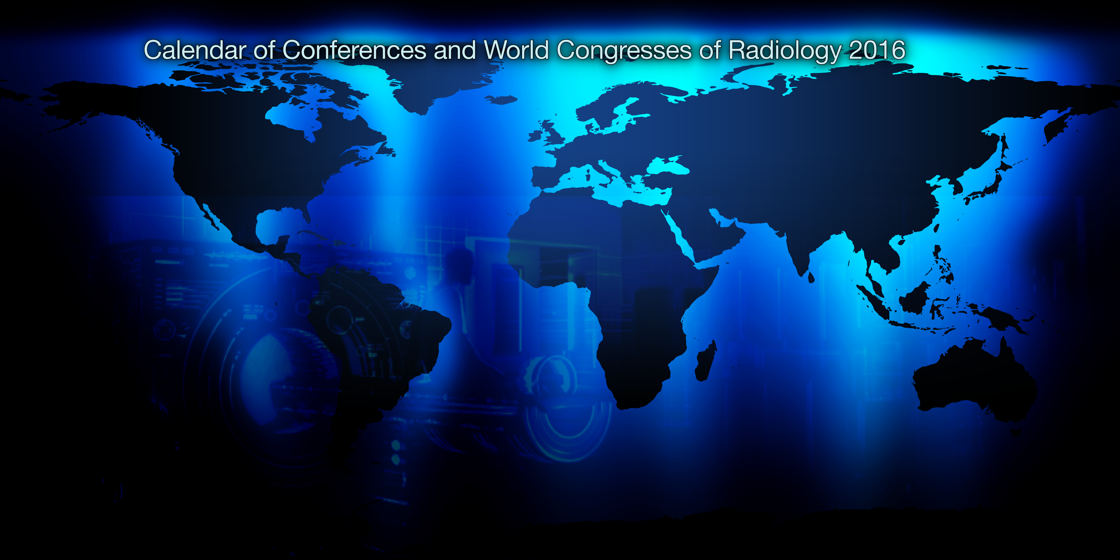 Calendar of Conferences and World Congresses of Radiology 2016.